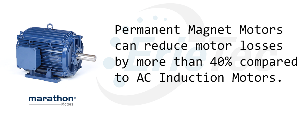 permanent magnet DC motors can reduce motor losses by more than 40% compared to AC induction motors [erietec and marathon logos along with a photo of a pm motor]